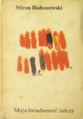 Okładka książki Moja świadomość tańczy Miron Białoszewski