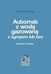 Okładka książki Automat z wodą gazowaną z syropem lub bez. Powieść mińska Uładzimir Niaklajeu