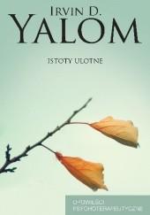 Okładka książki Istoty ulotne. Opowieści psychoterapeutyczne Irvin David Yalom