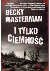 Okładka książki I tylko ciemność Becky Masterman