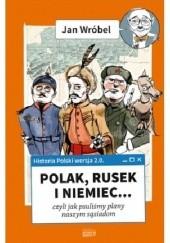 Okładka książki Historia Polski 2.0: Polak, Rusek i Niemiec... czyli jak psuliśmy plany naszym sąsiadom Jan Wróbel