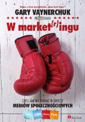 Okładka książki W market[r]ingu, czyli jak nie zginąć w świecie mediów społecznościowych Gary Vaynerchuk