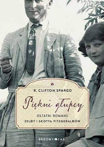 Piękni Głupcy Ostatni Romans Zeldy I Scotta Fitzgeraldów