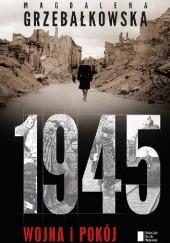Okładka książki 1945. Wojna i pokój Magdalena Grzebałkowska