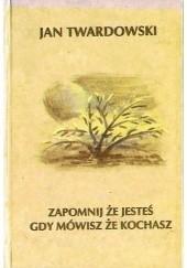 Okładka książki Zapomnij że jesteś gdy mówisz że kochasz Jan Twardowski