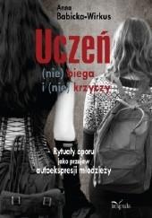 Okładka książki Uczeń (nie) biega i (nie) krzyczy Anna Babicka-Wirkus