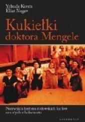 Okładka książki Kukiełki doktora Mengele. Niezwykłe losy żydowskiej rodziny karłów ocalałej z holocaustu Yehuda Koren,Eilat Negev