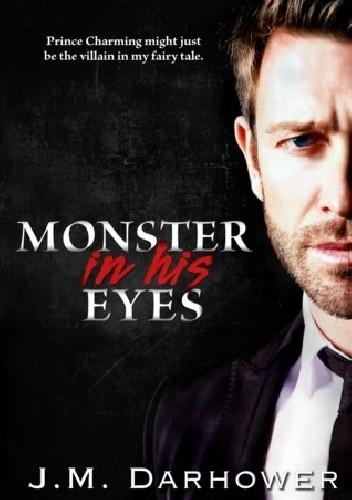 Okładka książki Monster in His Eyes J.M. Darhower
