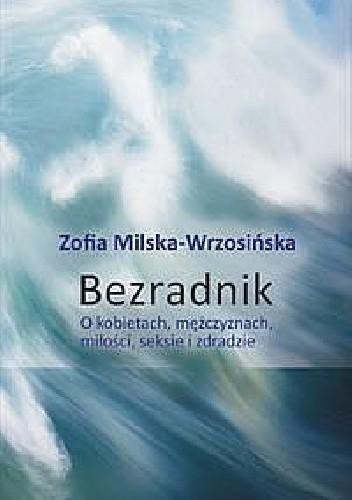 Okładka książki Bezradnik. O kobietach, mężczyznach, miłości, seksie i zdradzie. Zofia Milska-Wrzosińska