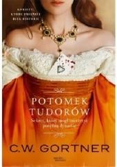 Okładka książki Potomek Tudorów Christopher W. Gortner