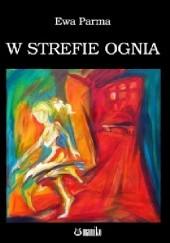 Okładka książki W strefie ognia Ewa Parma