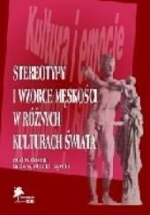 Okładka książki Stereotypy i wzorce męskości w różnych kulturach świata Bożena Płonka-Syroka