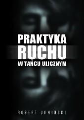 Okładka książki PRAKTYKA RUCHU W TAŃCU ULICZNYM Robert Jamiński