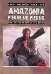 Okładka książki Amazonia - piekielne piękno. Kiedy przygoda zderza się z życiem Sylwia Kośnik,Rafał Kośnik