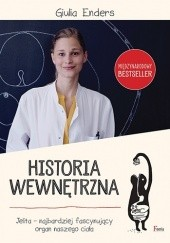 Okładka książki Historia wewnętrzna. Jelita – najbardziej fascynujący organ naszego ciała Giulia Enders