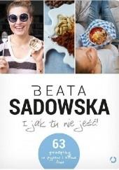 Okładka książki I jak tu nie jeść! Beata Sadowska