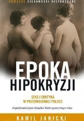 Okładka książki Epoka hipokryzji : seks i erotyka w przedwojennej Polsce Kamil Janicki