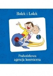Okładka książki Bolek i Lolek. Podwórkowa Agencja Kosmiczna Rafał Kosik