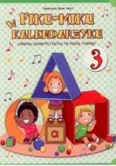 Okładka książki Fiku - miku w kalendarzyku, zabawy, piosenki i tańce na każdy miesiąc 3 Katarzyna Bayer