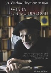 Okładka książki Wiara rodzi się w dialogu Wacław Hryniewicz,Robert M. Rynkowski