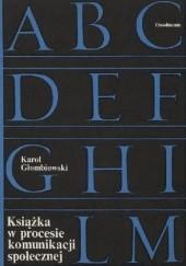 Okładka książki Książka w procesie komunikacji społecznej Karol Głombiowski
