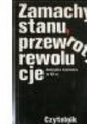 Okładka książki Zamachy stanu, przewroty, rewolucje. Ameryka Łacińska w XX w. Tadeusz Łepkowski