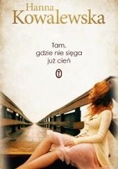 Okładka książki Tam, gdzie nie sięga już cień Hanna Kowalewska
