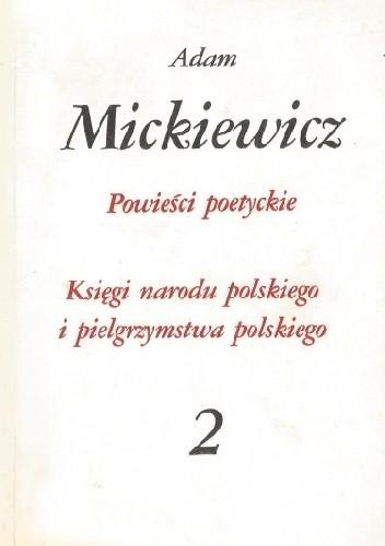 Okładka książki Powieści poetyckie. Księgi narodu polskiego i pielgrzymstwa polskiego. Adam Mickiewicz