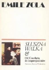 Okładka książki Słuszna walka. Od Couberta do impresjonistów Emil Zola