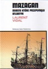 Okładka książki Mazagan, miasto które przepłynęło atlantyk Laurent Vidal