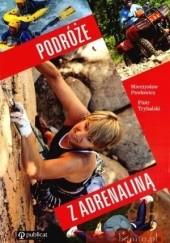 Okładka książki Podróże z adrenaliną Piotr Trybalski,Mieczysław Pawłowicz