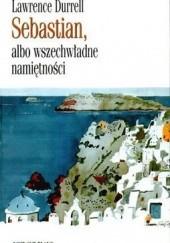 Okładka książki Sebastian, albo wszechwładne namiętności Lawrence Durrell