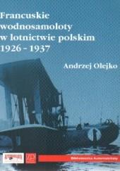 Okładka książki Francuskie wodnosamoloty w lotnictwie polskim 1926-1937 Andrzej Olejko