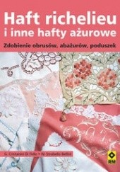 Okładka książki Haft richelieu i inne hafty ażurowe. Zdobienia obrusów, abażurów, poduszek G. Cristanini Di Fidio,W. Strabello Bellini