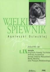Okładka książki Wielki śpiewnik Agnieszki Osieckiej. zielono mi. Tom IX Agata Passent