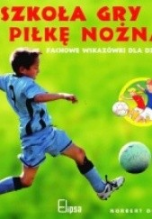 Okładka książki Szkoła gry w piłkę nożną. Fachowe wskazówki dla dzieci Norbert Düwel
