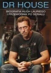 Okładka książki Dr House. Biografia Hugh Lauriego i przewodnik po serialu Paul Challen