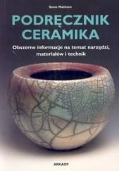 Okładka książki Podręcznik ceramika. Obszerne informacje na temat narzędzi, materiałów i technik Steve Mattison