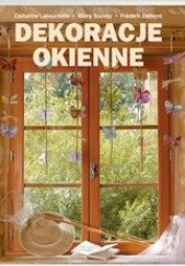 Okładka książki Dekoracje okienne Catherine Labourdette,Rémy Souvay,Frédéric Delbord