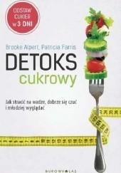 Okładka książki Detoks cukrowy. Jak stracić na wadze, dobrze się czuć i młodziej wyglądać Brooke Alpert,Patricia Farris