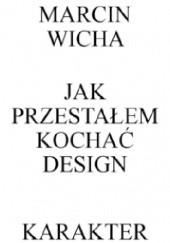 Okładka książki Jak przestałem kochać design Marcin Wicha