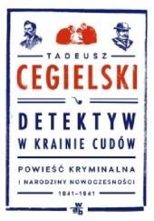 Okładka książki Detektyw w krainie cudów. Powieść kryminalna i narodziny nowoczesności (1841-1941) Tadeusz Cegielski