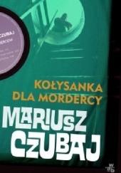 Okładka książki Kołysanka dla mordercy Mariusz Czubaj