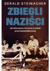 Okładka książki Zbiegli naziści. Jak hitlerowscy zbrodniarze uciekli przed sprawiedliwością Gerald Steinacher