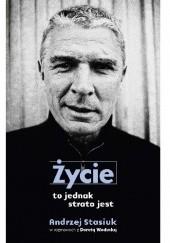 Okładka książki Życie to jednak strata jest Andrzej Stasiuk,Dorota Wodecka