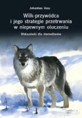 Okładka książki Wilk - przywódca i jego strategie przetrwania w niepewnym otoczeniu Johannes Voss