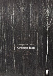 Okładka książki Granica lasu Małgorzata Lebda