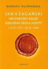 Okładka książki Jan II Żagański. Niespokojny książę. Sojusznik króla husyty (16 VI 1435 - 22 IX 1504) Barbara Techmańska