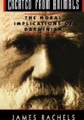 Okładka książki Created from Animals. The Moral Implications of Darwinism James Rachels