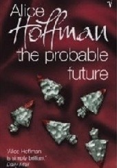 Okładka książki The Probable Future Alice Hoffman